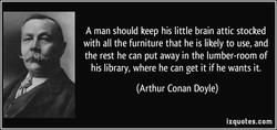 A man should keep his little brain attic stocked 