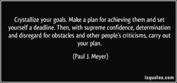 Crystallize your goals. Make a plan for achieving them and set 