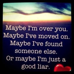 Maybe I'm over you. 