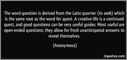 The word question is derived from the Latin quarrier (to seek) which 