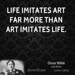LIFE IMITATES ART 