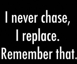 I never chase, 