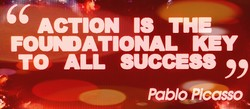 ACTION IS FOUuATIONAL KEY TO ALL SUCCESS Pablo?lcasso