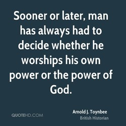 Sooner or later, man 