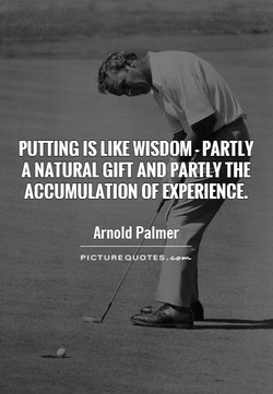 PUTTING IS LIKE WISDOM PARTLY 