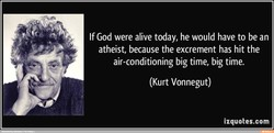 If God were alive today, he would have to be an 