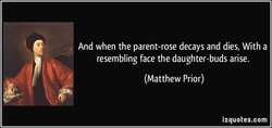 And when the parent-rose decays and dies, With a 
