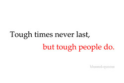 Tough times never last, 