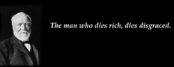 The man who dies rich, dies disgraced.