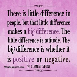 There is little difference in people, bUt that little difference makes a big difference. The little difference is attitude. The big difference is whether it is positive or negative. CLEMENT STONE Whatsapp99.com