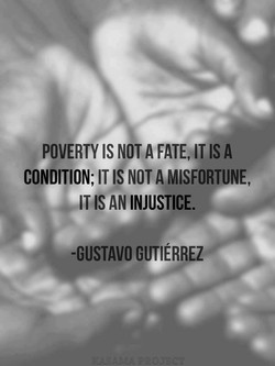 POVERTY IS NOT A FATE, IT IS A 