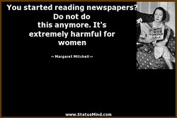 You started reading newspapers. 