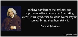 We have now learned that rashness and 