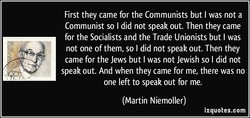 First they came for the Communists but I was not a 