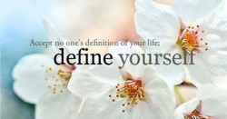 Accept no one's definition ayour life; 