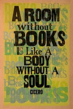 A ROOM without BOOKS Like BODY WITHOUT A SOUL CICERO