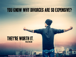 YOU KNOW WHY DIVORCES ARE SO EXPENSIVE? 
