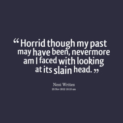 Horrid though my past 