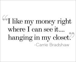 I like my money right 
