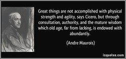 Great things are not accomplished with physical 