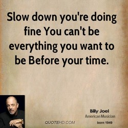 Slow down you're doing 
