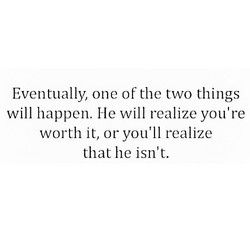 Eventually, one of the two things 