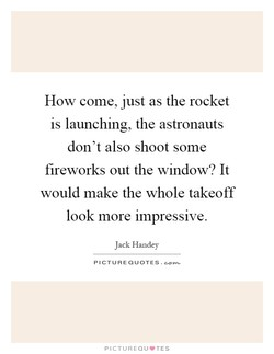 How come, just as the rocket 