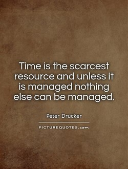 Time is the scarcest 