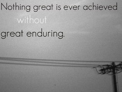 Nothing great is ever achieved 