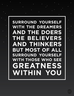 SURROUND YOURSELF WITH THE DREAMERS AND THE DOERS THE BELIEVERS AND THINKERS BUT MOST OF ALL SURROUND YOURSELF WITH THOSE WHO SEE GREATNESS WITHIN YOU