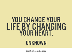 YOU CHANGE YOUR 