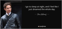 I go to sleep at night, and I feel like I 