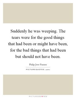 Suddenly he was weeping. The 