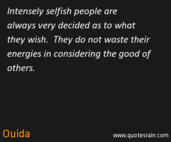 Intensely selfish people are 