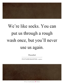 We're like socks. You can 