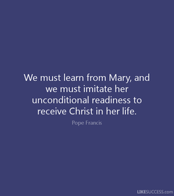 We must learn from Mary, and 