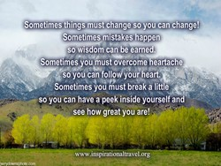 Sometimes things mustchange so you can-change! 