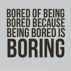 BORED OF BEING 