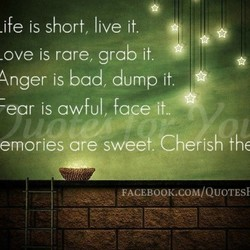 -ife is short, live it. 