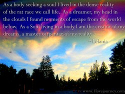 As a body seeking a soul I lived in the dense reality 
