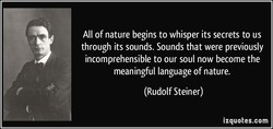 All of nature begins to whisper its secrets to us 