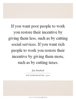 If you want poor people to work 