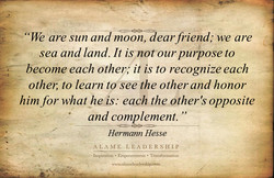 'We are sun and moon, ear friend; we are 