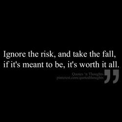 Ignore the risk, and take the fall, 