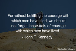 For without belittling the courage with 