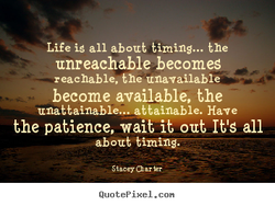 Life ig all about timing... the 