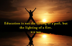 Education is not the4T1 a pail, but 