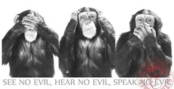 SEE NO EVIL, HEAR NO EVIL, SPEAl