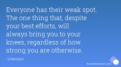 Everyone has their weak spot. 