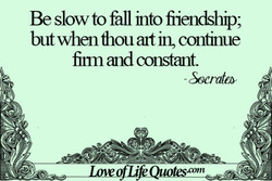 Be slow to fall into fiiendship; 